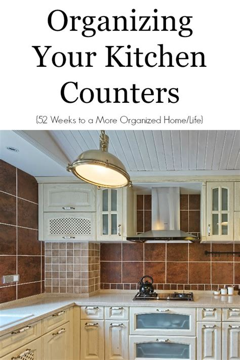 how to organize kitchen counter organizing your kitchen counters 52 weeks to a more 7297