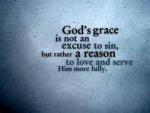God's grace is not an excuse to sin, but rather a reason ...