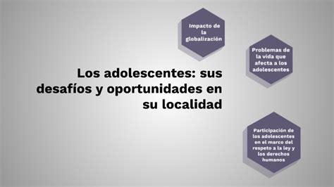 Los adolescentes: sus desafíos y oportunidades en su