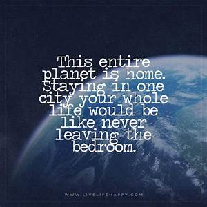This Entire Planet Is Home. Staying in One City Your Whole ...
