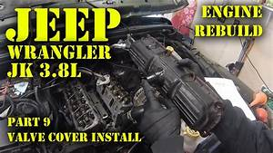 Jeep Wrangler Jk 3 8l Engine Rebuild Part 9 - Valve Cover Install