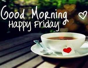 Good Morning Wishes On Friday Pictures, Images