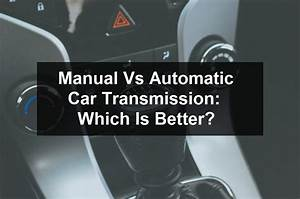 Manual Vs Automatic Car Transmission  Which Is Better