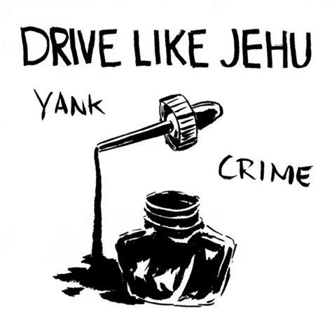 dusting em  drive  jehu yank crime