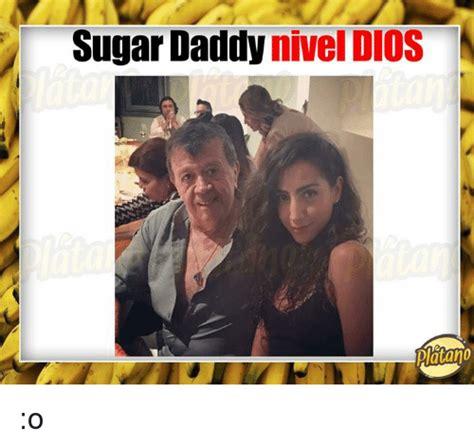 Sugar Daddy Meme - sugar daddy nivel dios piatano o sugar meme on me me