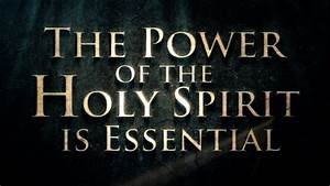 The Power Of The Holy Spirit Is Essential