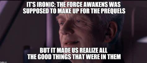 Ironic Memes - ironic force awakens imgflip