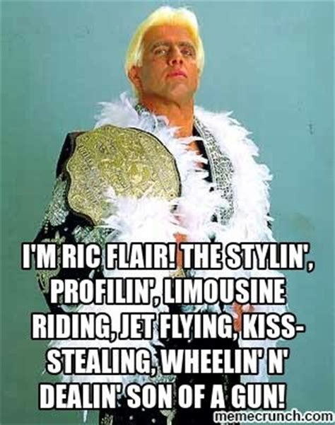 Ric Flair Memes - ric flair quote quot i m ric flair the stylin profilin limousine riding jet flying kiss
