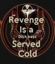 Revenge Is a Dish best Served Cold - KEEP CALM AND CARRY ...