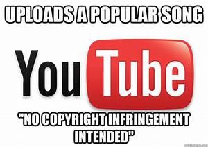 "uploads a popular song ""no copyright infringement intended ..."