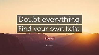 Buddha Doubt Own Everything Quotes Quote Quotefancy