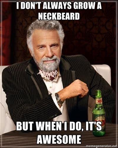 Neckbeard Meme - i don t always grow a neckbeard neckbeard know your meme