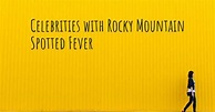 Celebrities with Rocky Mountain Spotted Fever