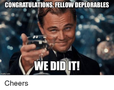 Funny Congratulations Meme - congratulations fellow deplorables we did it img flip com cheers funny meme on me me