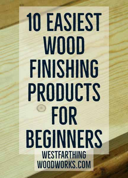 easiest wood finishing products  beginners easy