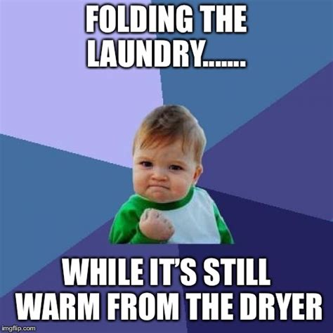 Folding Laundry Meme - success kid meme imgflip