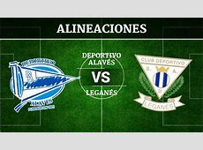 Alavés vs Leganés Alineaciones, horario y canal de televisión