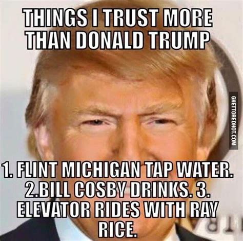 Donald Trump Funny Memes - things i trust more than donald trump ghetto red hot