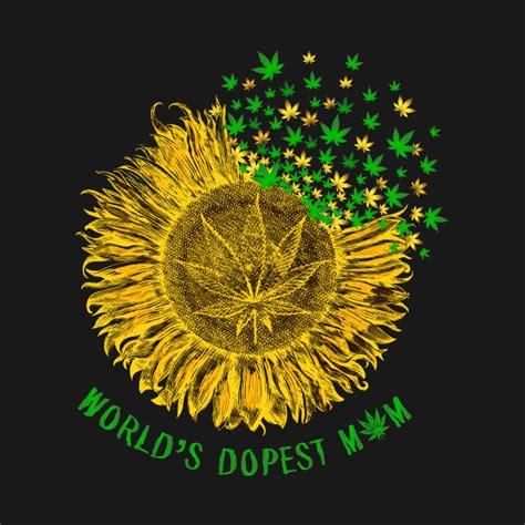 Worlds Dopest Mom Sunflower Weed Worlds Dopest Mom