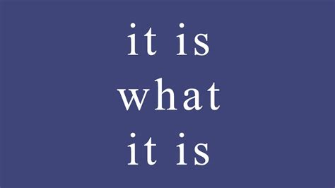 "Idiom What Does ""it Is What It Is"" Mean? Youtube"