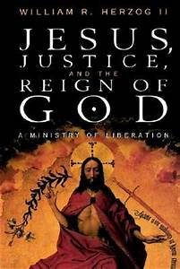 Jesus Justice and the Reign of God by William R. Herzog II ...