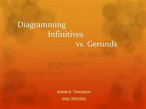 Ppt - Diagramming Infinitives Vs  Gerunds Powerpoint Presentation  Free Download