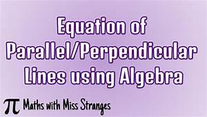 Equation Of Parallel  Perpendicular Lines Using Algebra