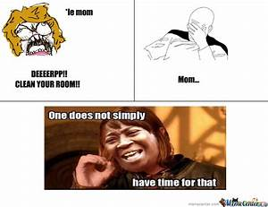 Clean Your Room- One Does Not Simply Have Time For That ...