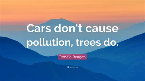 ronald reagan quote cars dont  pollution trees   wallpapers quotefancy