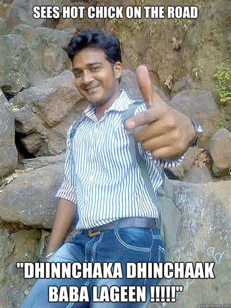 Hot Chick Meme - sees hot chick on the road quot dhinnchaka dhinchaak baba lageen quot marathi manoos meme