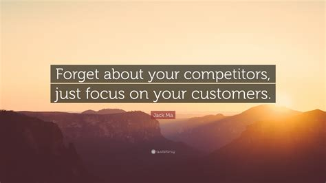 jack ma quote forget   competitors  focus
