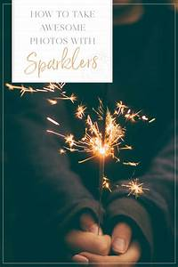 How To Take Awesome Sparkler Photos  U2022 The Blonde Abroad