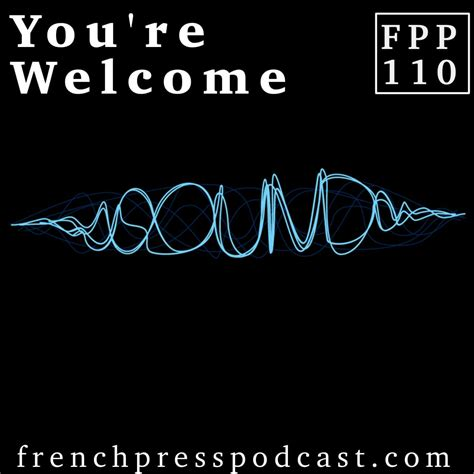 You're Welcome FPP110 - French Press Podcast