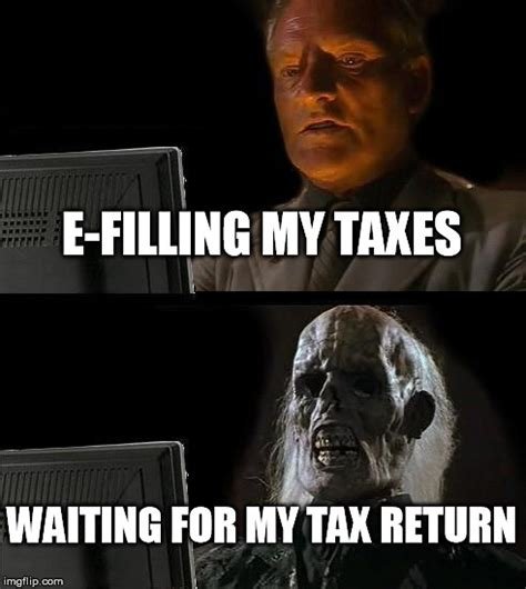 Tax Refund Meme - tax return meme 28 images when your tax return ain t what you thought it was gonna be 25