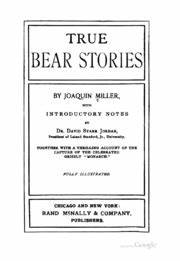 True bear stories : Miller, Joaquin, 1837-1913 : Free ...