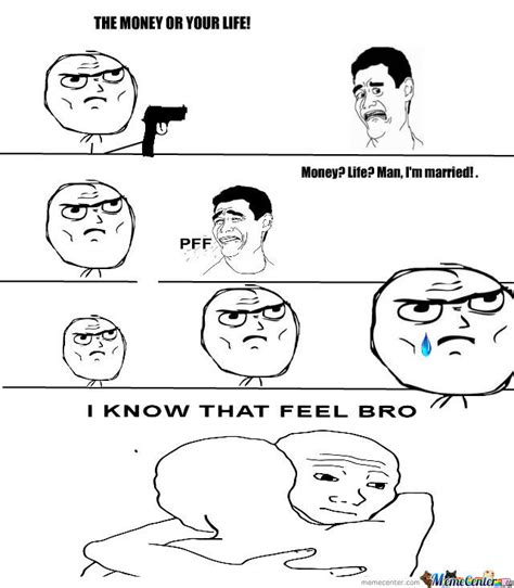 I Feel You Bro Meme - i know that feel bro by melonylawlz meme center
