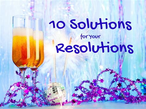 10 Solutions For Resolutions- Happy New Year!