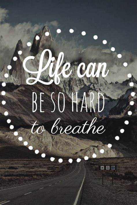 Life Can Be So Hard To Breathe Pictures, Photos, And Images For Facebook, Tumblr, Pinterest, And