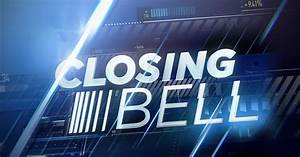 Closing Bell  Day Trading  Money Manager And Investor News