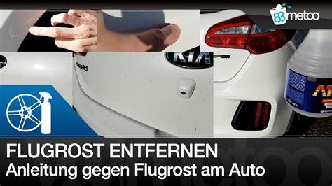 flugrost entfernen auto flugrost entfernen am auto flugrost entfernung mit dr
