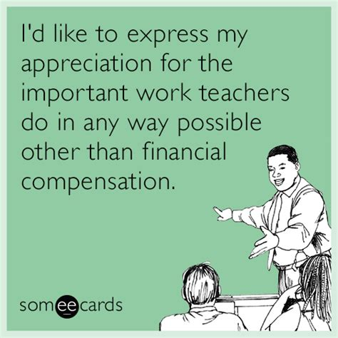Workers Comp Meme - i d like to express my appreciation for the important work teachers do in any way possible other