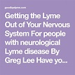 Getting the Lyme Out of Your Nervous System For people ...