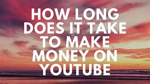 How Long Does It Take To Make Money On Youtube