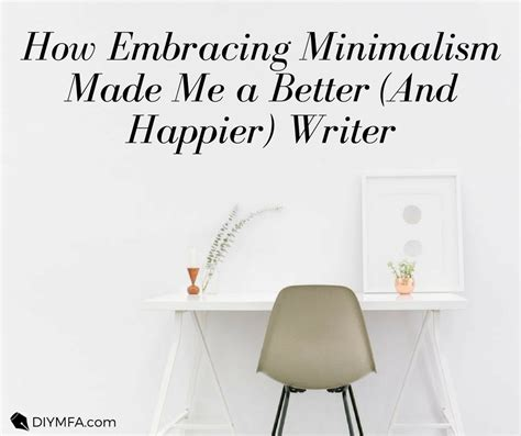 How Embracing Minimalism Made Me A Better (and Happier) Writer  Diy Mfa