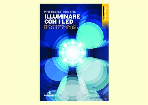 illuminare con i led illuminare con i led principi e applicazioni della luce