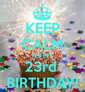 KEEP CALM ITS MY 23rd BIRTHDAY! - KEEP CALM AND CARRY ON ...