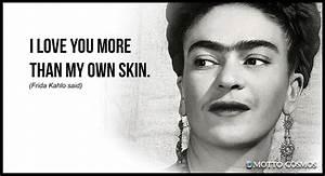 Frida Kahlo sai... Frida Kahlo Love Quotes