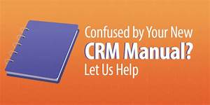 Confused By Your New Crm Manual  Let Us Help