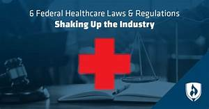 6 Federal Healthcare Laws  U0026 Regulations Shaking Up The Industry