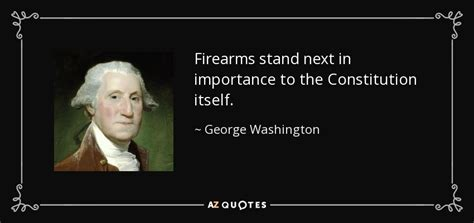 george washington quote firearms stand   importance